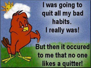 do not quit! But do quit smoking!